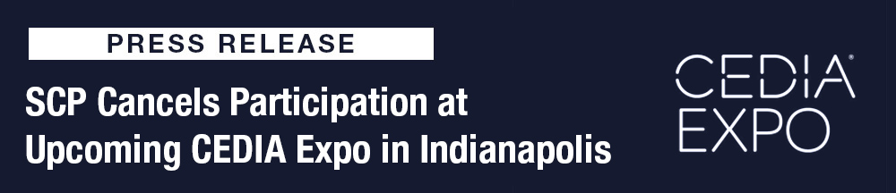 SCP Cancels Participation at CEDIA Expo in Indianapolis