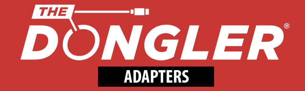 The Dongler® - Adapters
